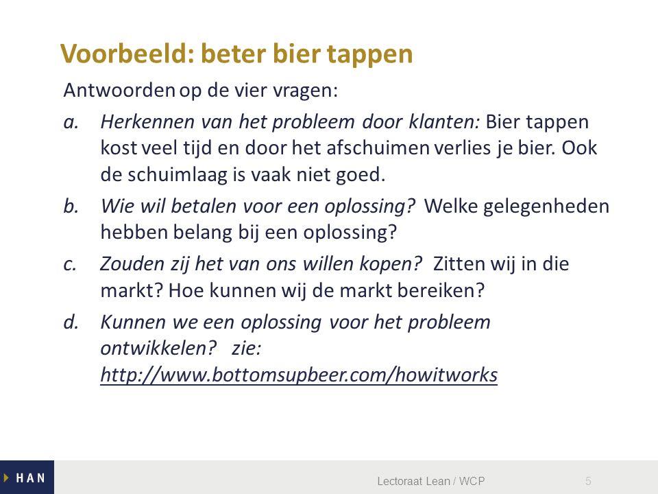 Lectoraat Lean / WCP5 Antwoorden op de vier vragen: a.Herkennen van het probleem door klanten: Bier tappen kost veel tijd en door het afschuimen verlies je bier.