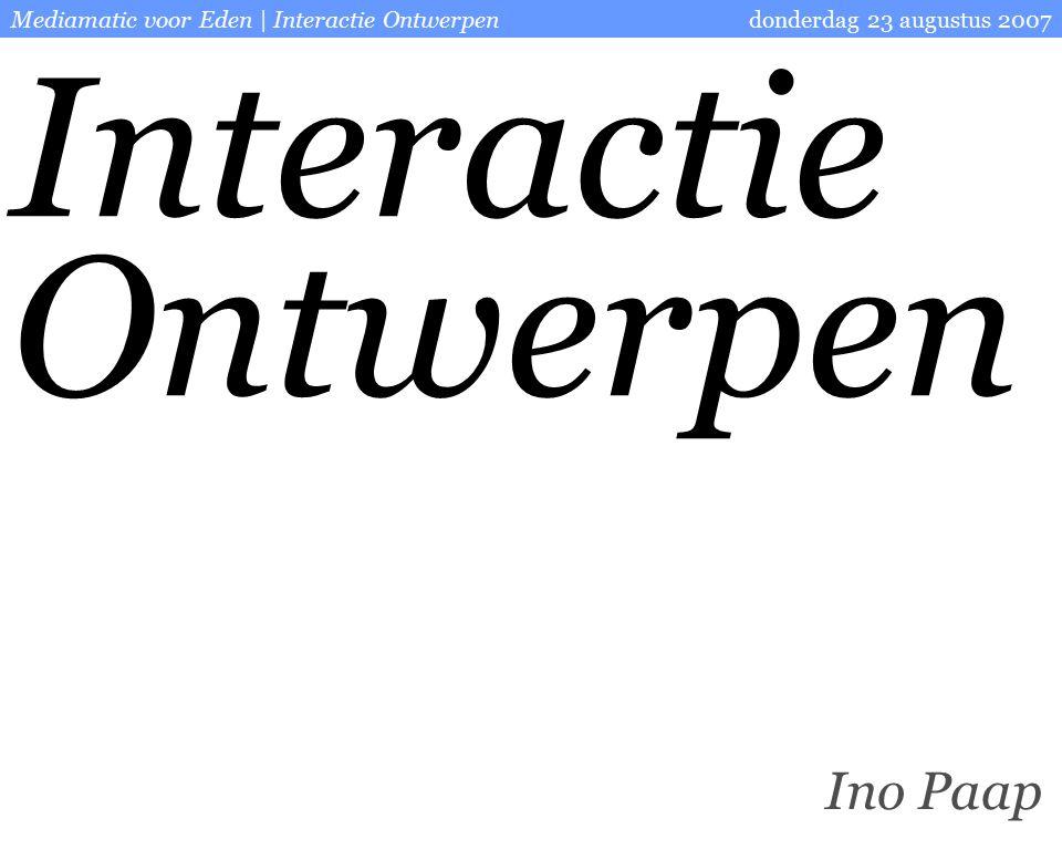 Mediamatic voor Eden | Interactie Ontwerpendonderdag 23 augustus 2007 Ino Paap Interactie Ontwerpen