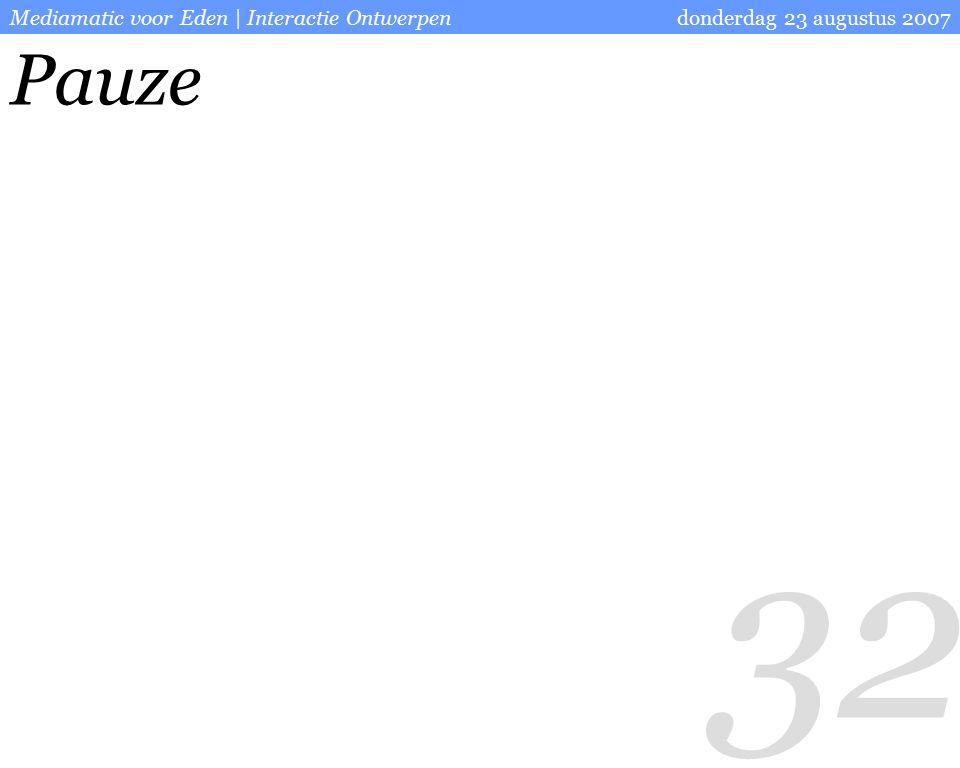 32 donderdag 23 augustus 2007Mediamatic voor Eden | Interactie Ontwerpen Pauze