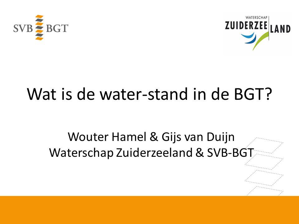 Wat is de water-stand in de BGT? Wouter Hamel & Gijs van Duijn Waterschap Zuiderzeeland & SVB-BGT