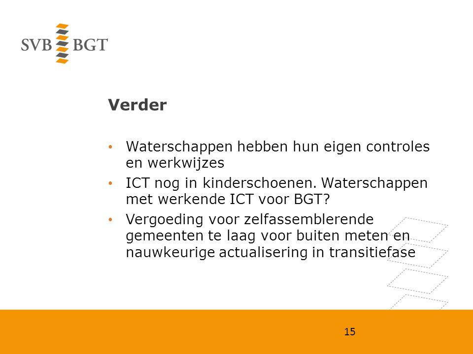 Verder Waterschappen hebben hun eigen controles en werkwijzes ICT nog in kinderschoenen. Waterschappen met werkende ICT voor BGT? Vergoeding voor zelf