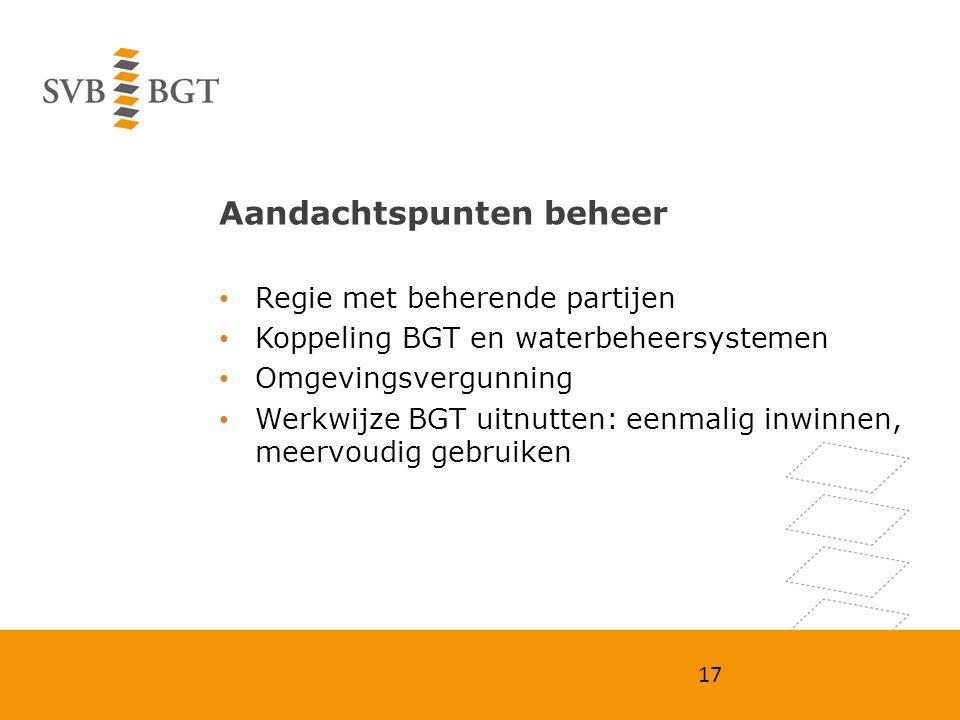 Aandachtspunten beheer Regie met beherende partijen Koppeling BGT en waterbeheersystemen Omgevingsvergunning Werkwijze BGT uitnutten: eenmalig inwinne