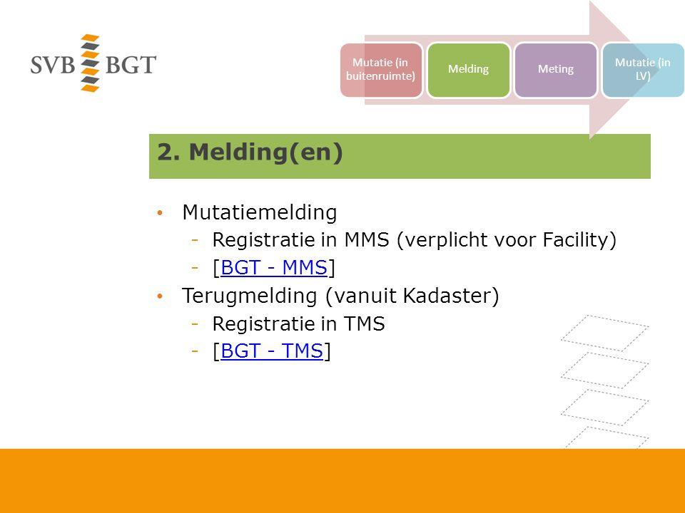 2. Melding(en) Mutatiemelding -Registratie in MMS (verplicht voor Facility) -[BGT - MMS]BGT - MMS Terugmelding (vanuit Kadaster) -Registratie in TMS -