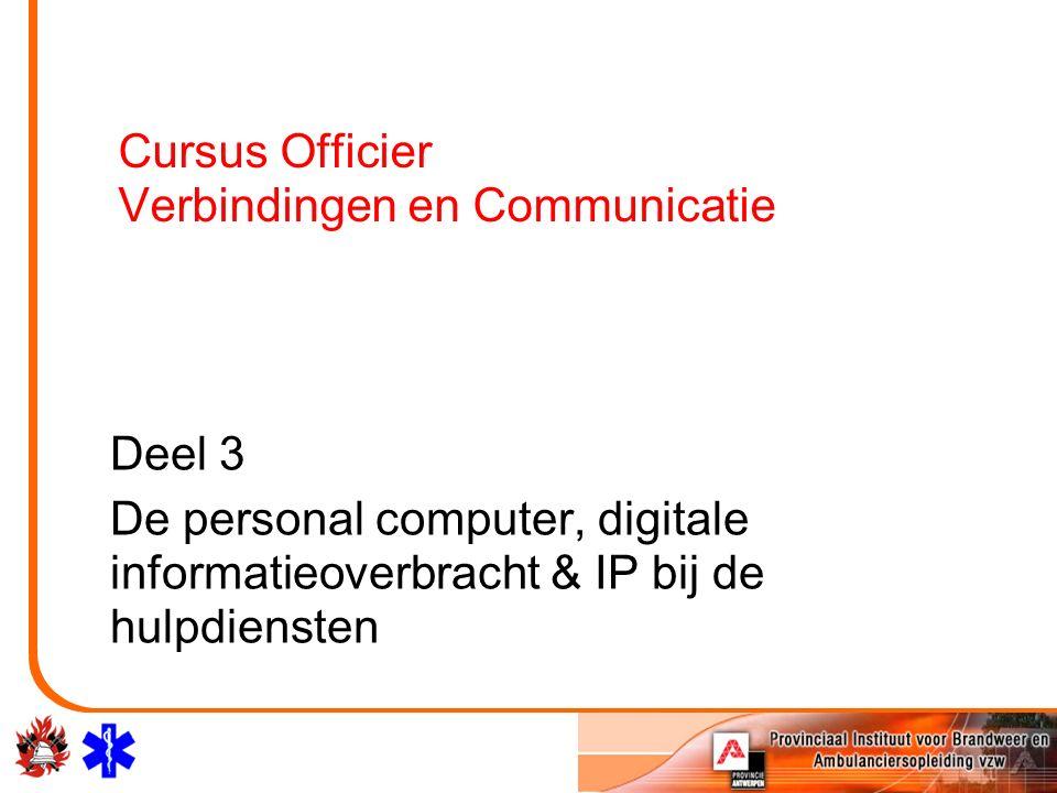 Cursus Officier Verbindingen en Communicatie Deel 3 De personal computer, digitale informatieoverbracht & IP bij de hulpdiensten