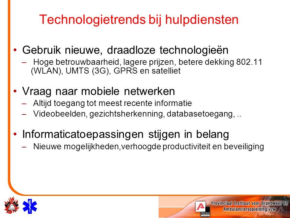 Technologietrends bij hulpdiensten Gebruik nieuwe, draadloze technologieën – Hoge betrouwbaarheid, lagere prijzen, betere dekking 802.11 (WLAN), UMTS