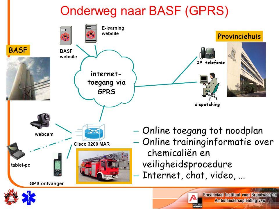 BASF Onderweg naar BASF (GPRS) Provinciehuis dispatching GPS-ontvanger tablet-pc webcam Cisco 3200 MAR internet- toegang via GPRS BASF website E-learn