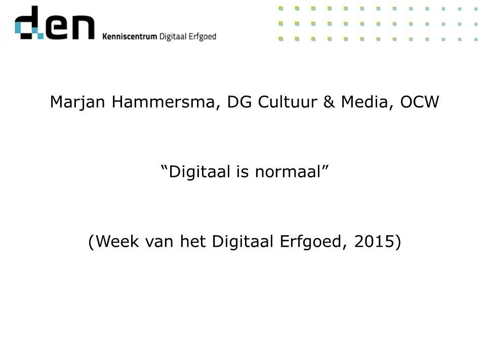 Marjan Hammersma, DG Cultuur & Media, OCW Digitaal is normaal (Week van het Digitaal Erfgoed, 2015)
