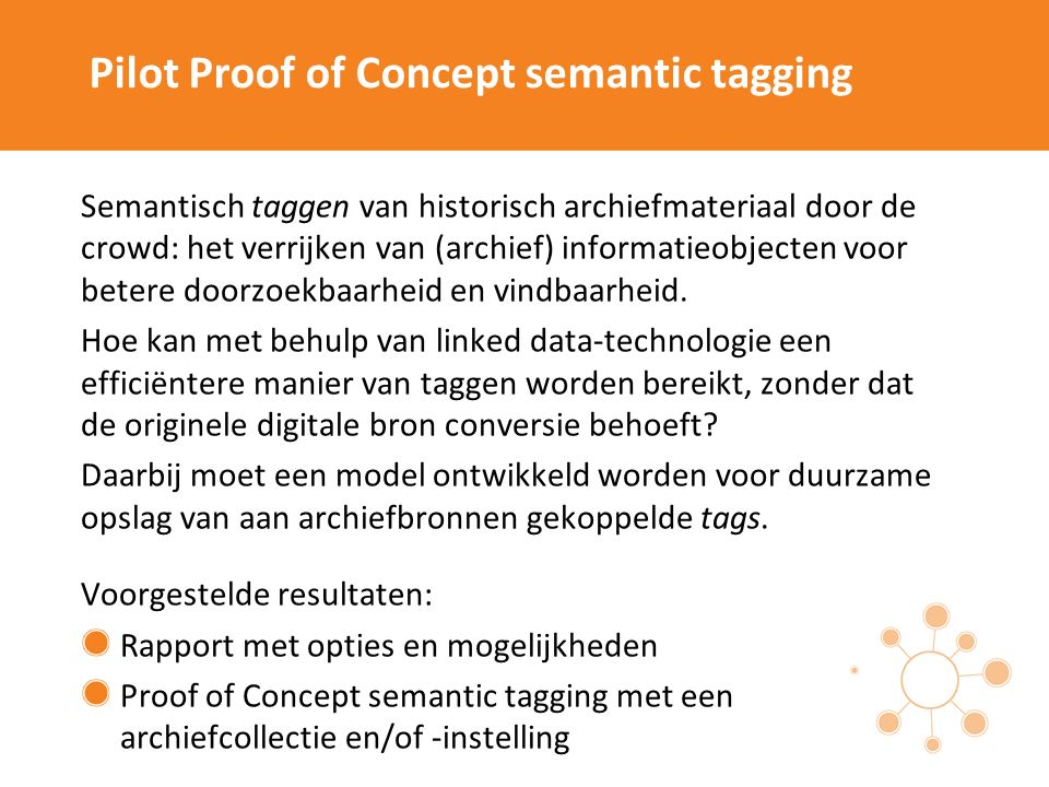 Pilot Proof of Concept semantic tagging Semantisch taggen van historisch archiefmateriaal door de crowd: het verrijken van (archief) informatieobjecten voor betere doorzoekbaarheid en vindbaarheid.