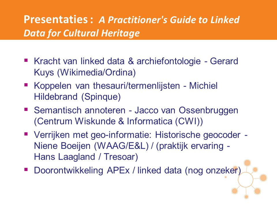 Presentaties : A Practitioner's Guide to Linked Data for Cultural Heritage  Kracht van linked data & archiefontologie - Gerard Kuys (Wikimedia/Ordina
