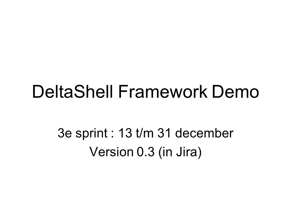 DeltaShell Framework Demo 3e sprint : 13 t/m 31 december Version 0.3 (in Jira)