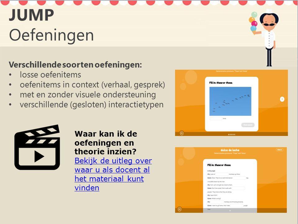 JUMP Oefeningen Verschillende soorten oefeningen: losse oefenitems oefenitems in context (verhaal, gesprek) met en zonder visuele ondersteuning verschillende (gesloten) interactietypen Waar kan ik de oefeningen en theorie inzien.