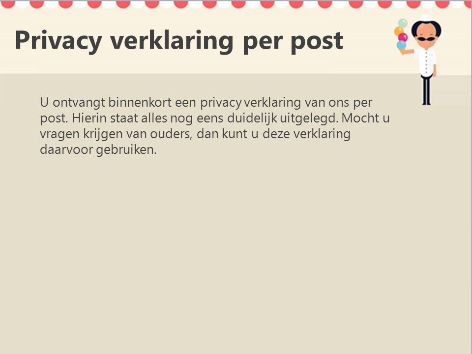 Privacy verklaring per post U ontvangt binnenkort een privacy verklaring van ons per post.