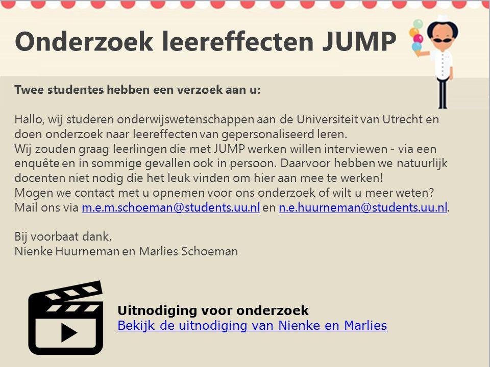 Onderzoek leereffecten JUMP Twee studentes hebben een verzoek aan u: Hallo, wij studeren onderwijswetenschappen aan de Universiteit van Utrecht en doen onderzoek naar leereffecten van gepersonaliseerd leren.