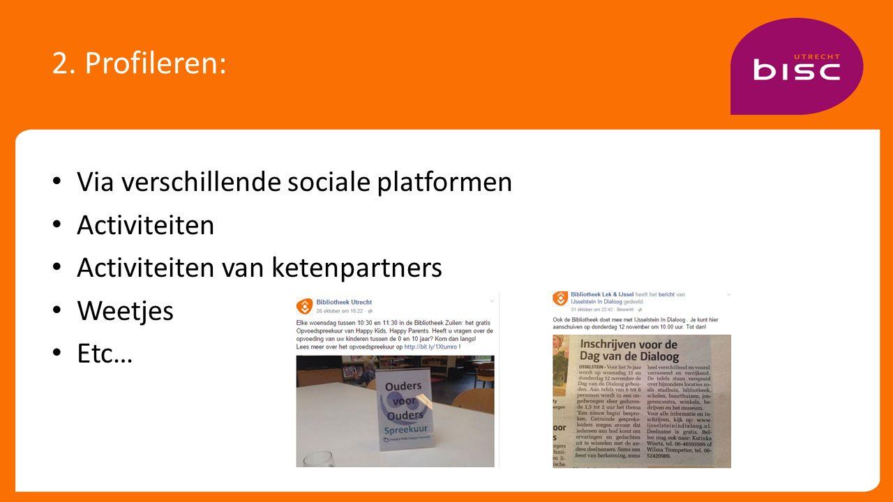 2. Profileren: Via verschillende sociale platformen Activiteiten Activiteiten van ketenpartners Weetjes Etc…