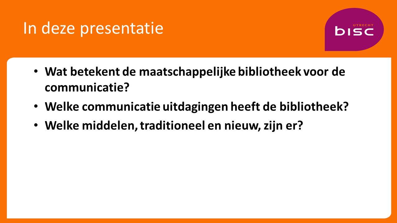 In deze presentatie Wat betekent de maatschappelijke bibliotheek voor de communicatie.