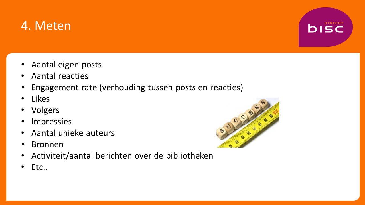 4. Meten Aantal eigen posts Aantal reacties Engagement rate (verhouding tussen posts en reacties) Likes Volgers Impressies Aantal unieke auteurs Bronn