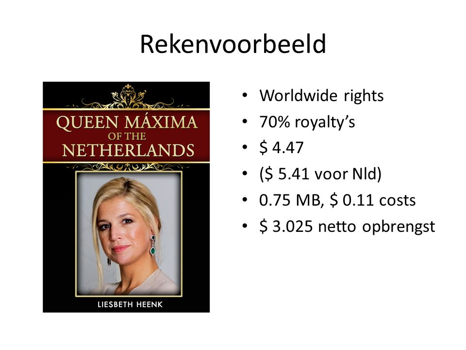 Rekenvoorbeeld Worldwide rights 70% royalty's $ 4.47 ($ 5.41 voor Nld) 0.75 MB, $ 0.11 costs $ 3.025 netto opbrengst