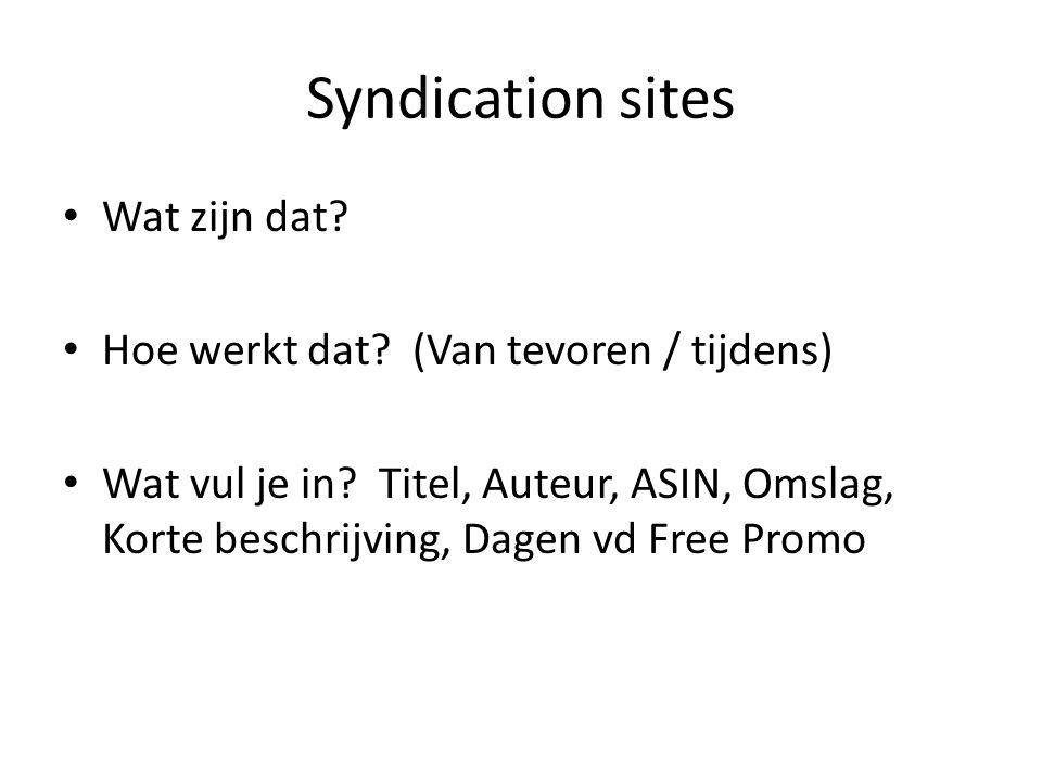 Syndication sites Wat zijn dat. Hoe werkt dat. (Van tevoren / tijdens) Wat vul je in.