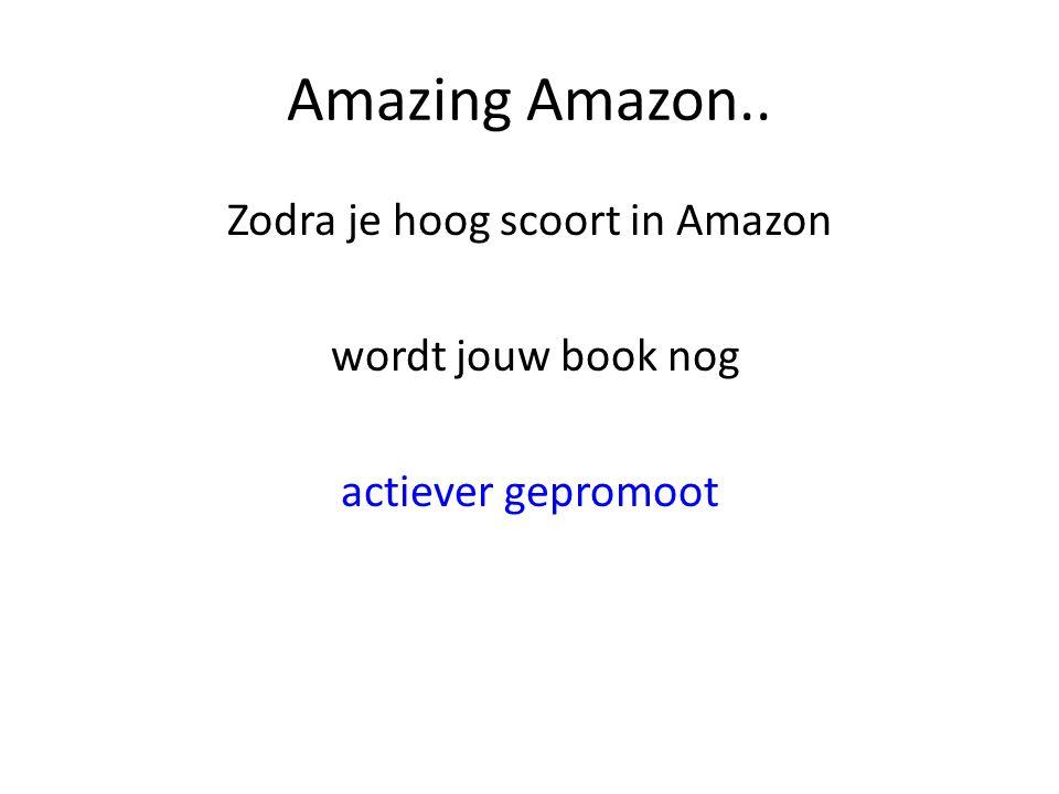 Amazing Amazon.. Zodra je hoog scoort in Amazon wordt jouw book nog actiever gepromoot