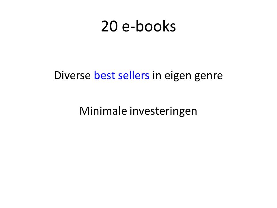 20 e-books Diverse best sellers in eigen genre Minimale investeringen