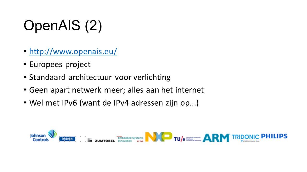 OpenAIS (2) http://www.openais.eu/ Europees project Standaard architectuur voor verlichting Geen apart netwerk meer; alles aan het internet Wel met IPv6 (want de IPv4 adressen zijn op...)