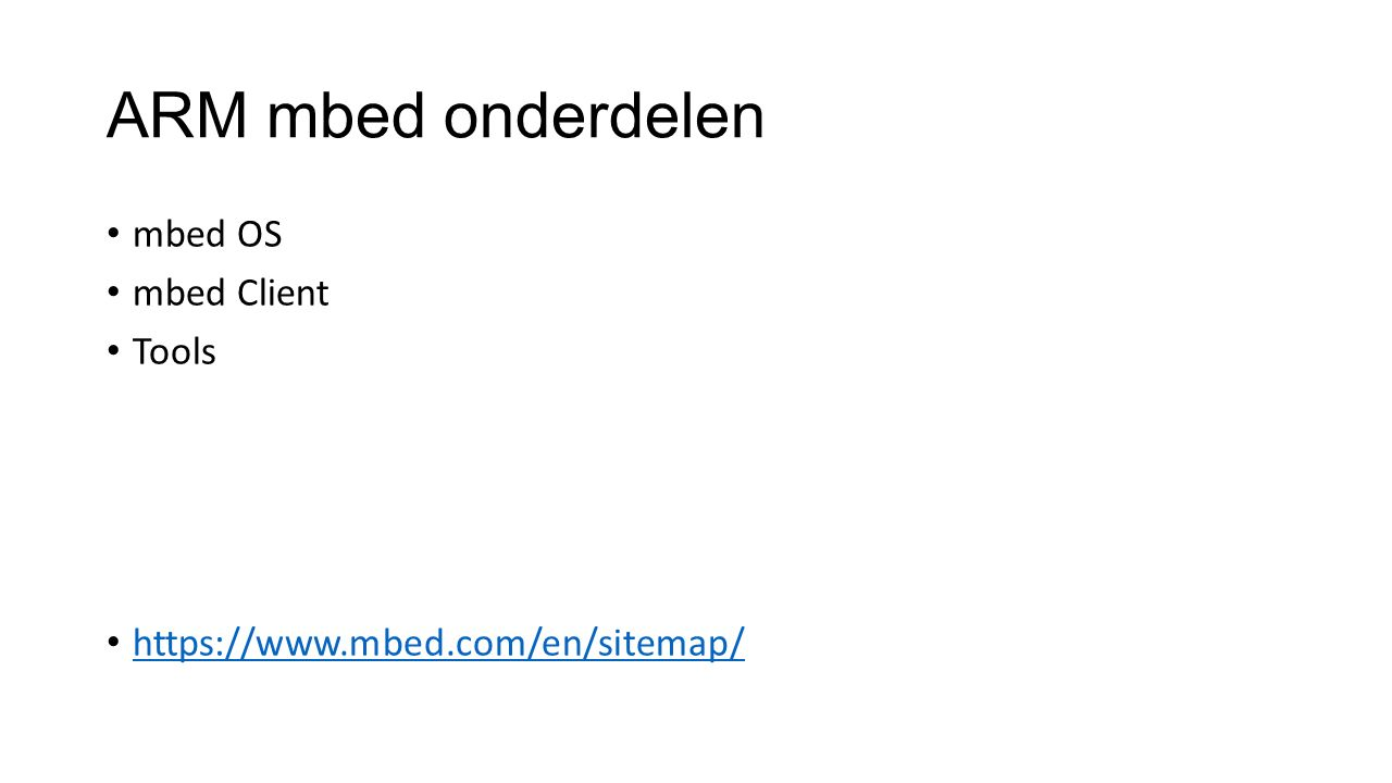 ARM mbed onderdelen mbed OS mbed Client Tools https://www.mbed.com/en/sitemap/