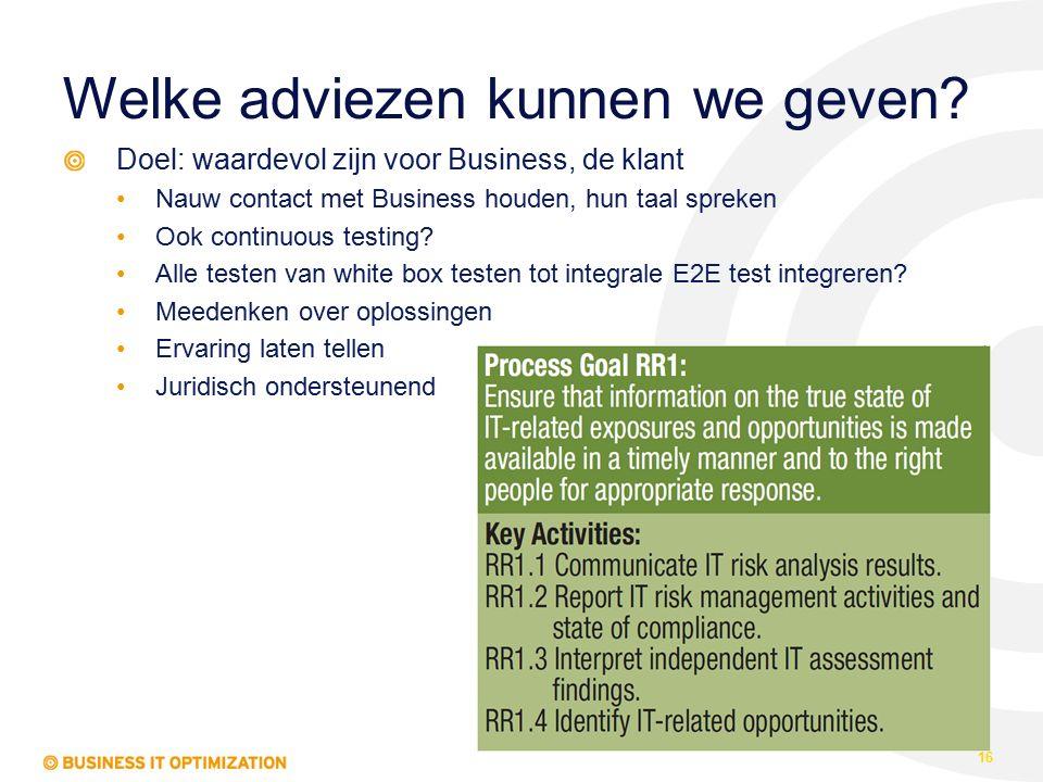 Welke adviezen kunnen we geven? Doel: waardevol zijn voor Business, de klant Nauw contact met Business houden, hun taal spreken Ook continuous testing