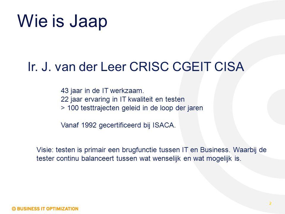 Wie is Jaap 2 Ir. J. van der Leer CRISC CGEIT CISA 43 jaar in de IT werkzaam. 22 jaar ervaring in IT kwaliteit en testen > 100 testtrajecten geleid in