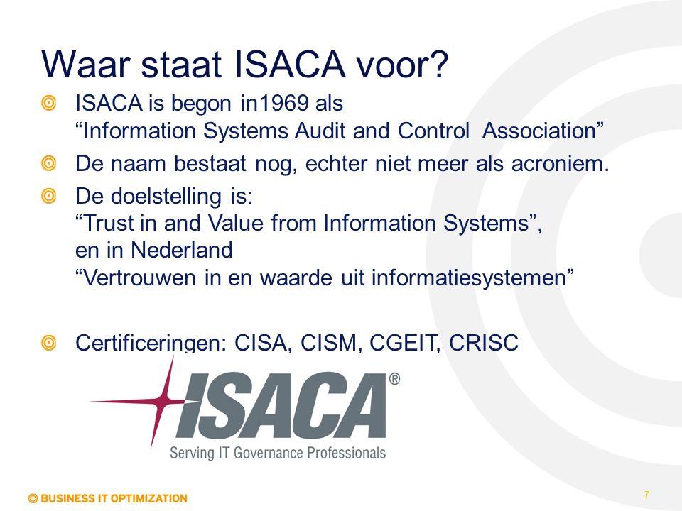 """Waar staat ISACA voor? ISACA is begon in1969 als """"Information Systems Audit and Control Association"""" De naam bestaat nog, echter niet meer als acronie"""