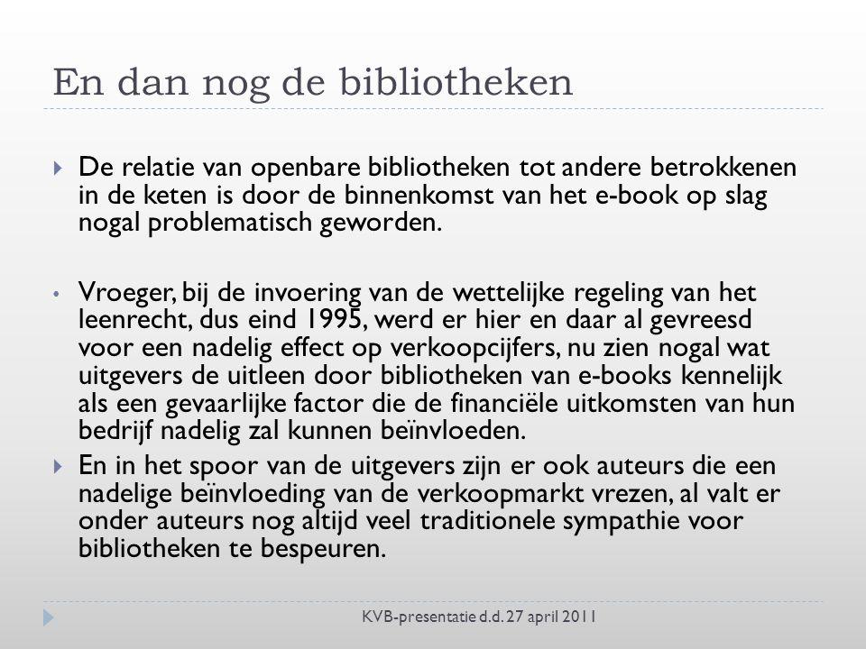 En dan nog de bibliotheken  De relatie van openbare bibliotheken tot andere betrokkenen in de keten is door de binnenkomst van het e-book op slag nogal problematisch geworden.