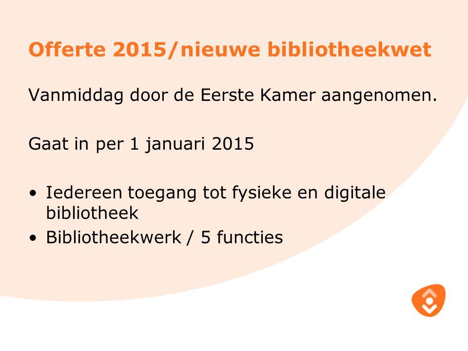 Offerte 2015/nieuwe bibliotheekwet Vanmiddag door de Eerste Kamer aangenomen.
