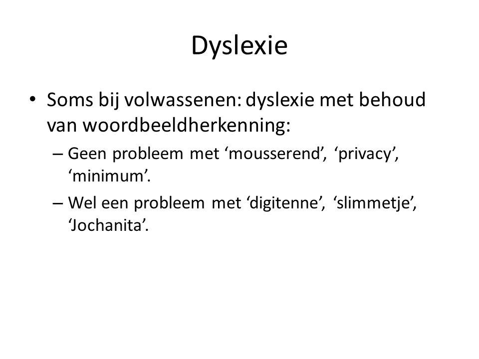 Dyslexie Soms bij volwassenen: dyslexie met behoud van woordbeeldherkenning: – Geen probleem met 'mousserend', 'privacy', 'minimum'.