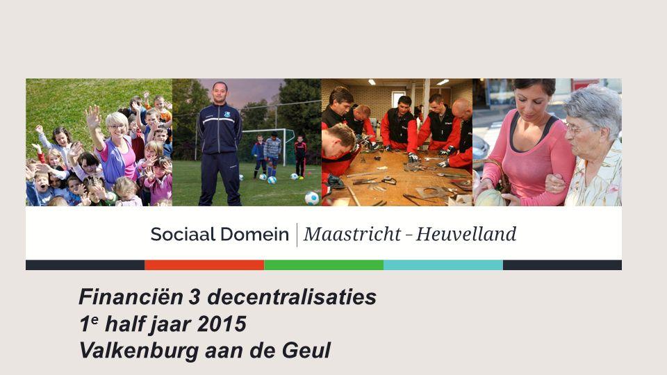 Financiën 3 decentralisaties 1 e half jaar 2015 Valkenburg aan de Geul