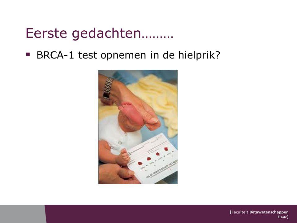 Eerste gedachten………  BRCA-1 test opnemen in de hielprik?