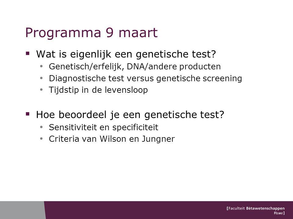 Programma 9 maart  Wat is eigenlijk een genetische test? Genetisch/erfelijk, DNA/andere producten Diagnostische test versus genetische screening Tijd