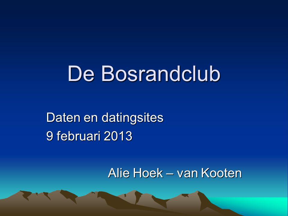 De Bosrandclub Daten en datingsites 9 februari 2013 Alie Hoek – van Kooten