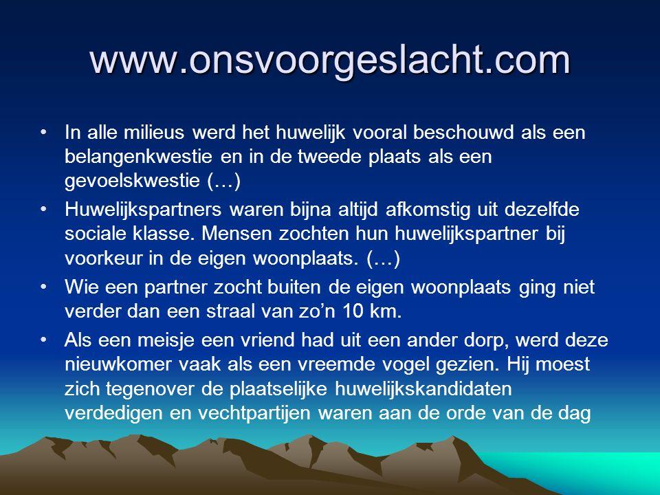www.onsvoorgeslacht.com In alle milieus werd het huwelijk vooral beschouwd als een belangenkwestie en in de tweede plaats als een gevoelskwestie (…) H
