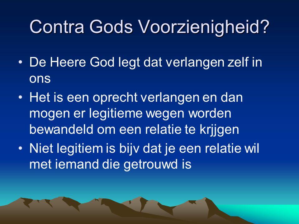 Contra Gods Voorzienigheid? De Heere God legt dat verlangen zelf in ons Het is een oprecht verlangen en dan mogen er legitieme wegen worden bewandeld