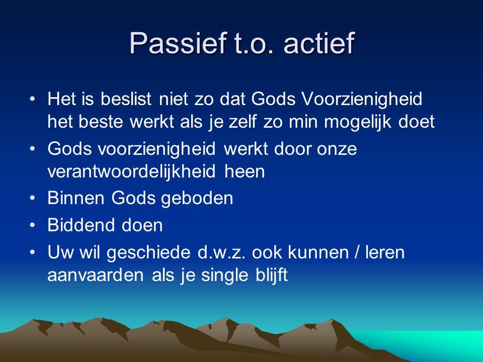 Passief t.o. actief Het is beslist niet zo dat Gods Voorzienigheid het beste werkt als je zelf zo min mogelijk doet Gods voorzienigheid werkt door onz