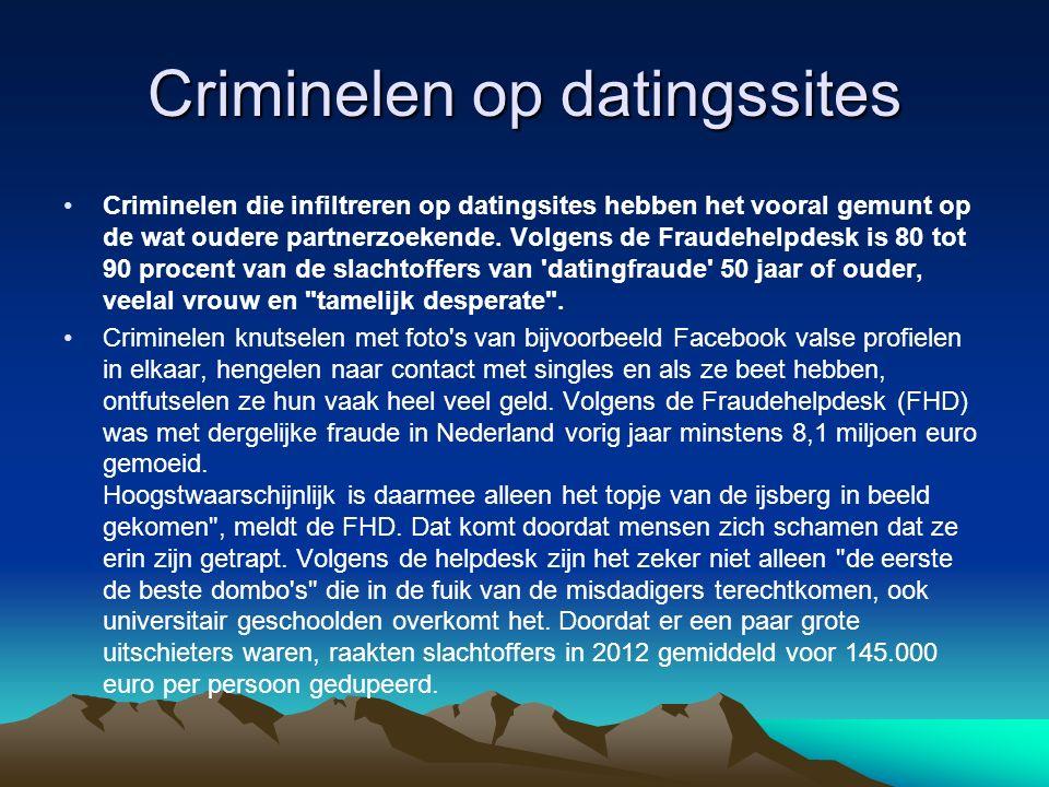 Criminelen op datingssites Criminelen die infiltreren op datingsites hebben het vooral gemunt op de wat oudere partnerzoekende. Volgens de Fraudehelpd