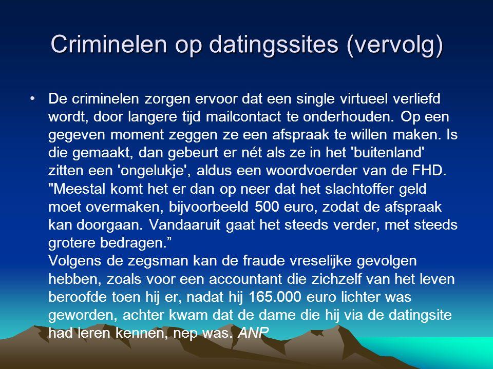 Criminelen op datingssites (vervolg) De criminelen zorgen ervoor dat een single virtueel verliefd wordt, door langere tijd mailcontact te onderhouden.