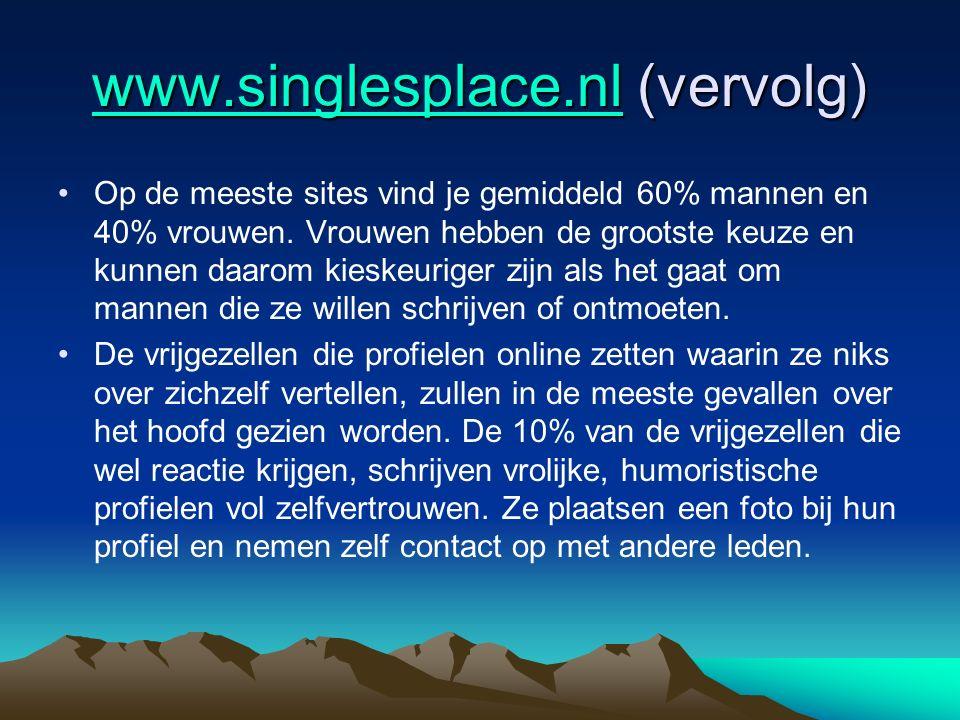 www.singlesplace.nlwww.singlesplace.nl (vervolg) www.singlesplace.nl Op de meeste sites vind je gemiddeld 60% mannen en 40% vrouwen. Vrouwen hebben de