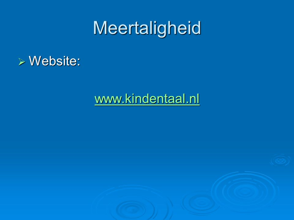 Meertaligheid  Website: www.kindentaal.nl