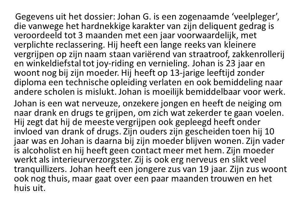 Gegevens uit het dossier: Johan G. is een zogenaamde 'veelpleger', die vanwege het hardnekkige karakter van zijn deliquent gedrag is veroordeeld tot 3