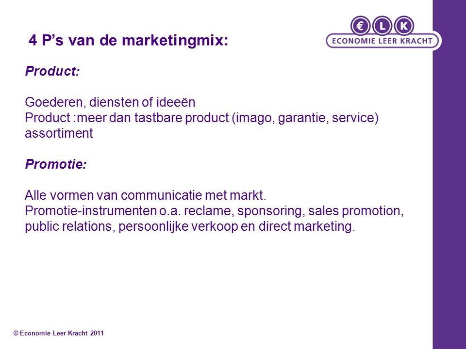 4 P's van de marketingmix: Product: Goederen, diensten of ideeën Product :meer dan tastbare product (imago, garantie, service) assortiment Promotie: Alle vormen van communicatie met markt.