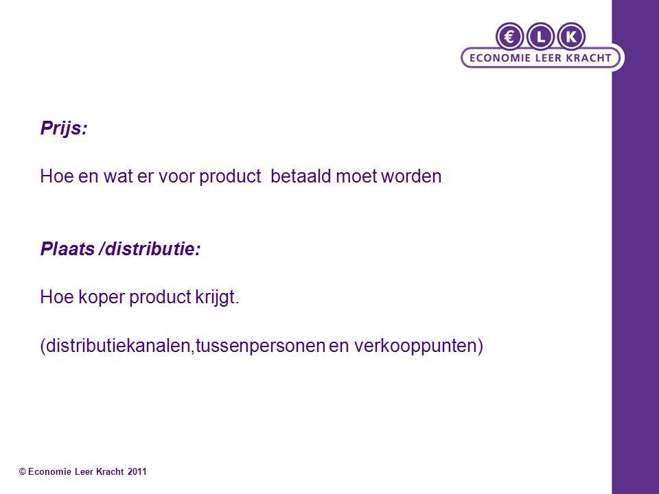 Prijs: Hoe en wat er voor product betaald moet worden Plaats /distributie: Hoe koper product krijgt.