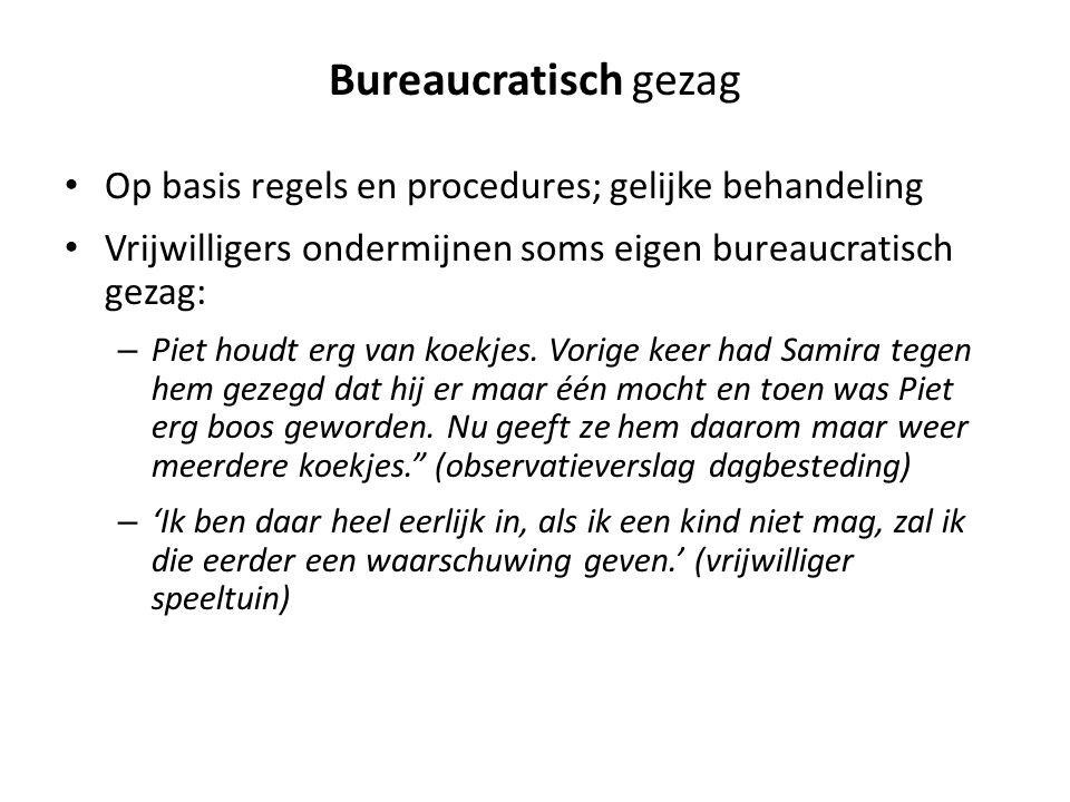 Bureaucratisch gezag Op basis regels en procedures; gelijke behandeling Vrijwilligers ondermijnen soms eigen bureaucratisch gezag: – Piet houdt erg van koekjes.
