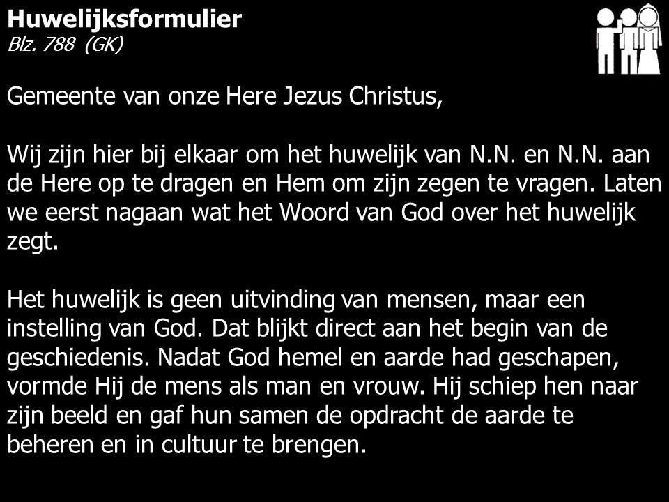 Gemeente van onze Here Jezus Christus, Wij zijn hier bij elkaar om het huwelijk van N.N.