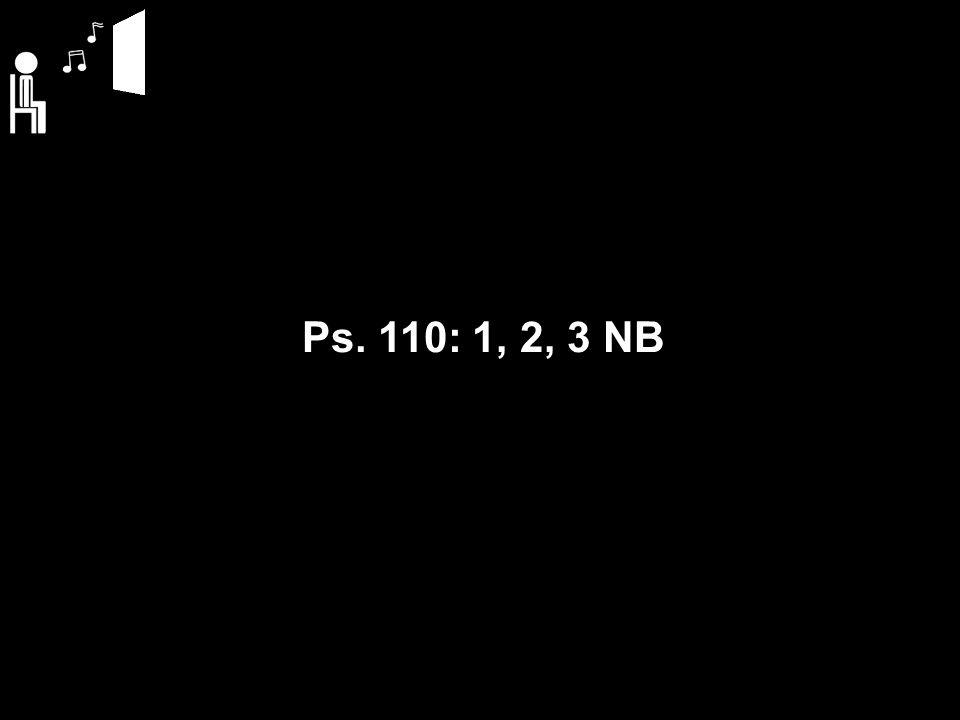 Ps. 110: 1, 2, 3 NB
