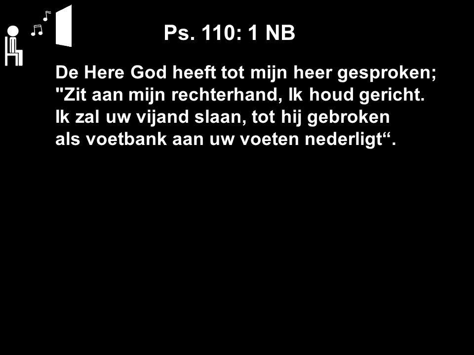 De Here God heeft tot mijn heer gesproken; Zit aan mijn rechterhand, Ik houd gericht.